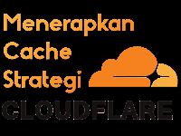 Menerapkan Cache Strategi Menggunakan Cloudflare